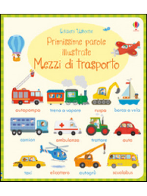 Mezzi di trasporto. Primissime parole illustrate. Ediz. illustrata