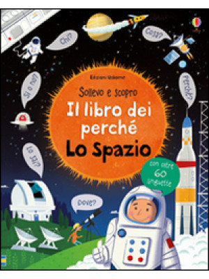 Lo spazio. Il libro dei perché. Ediz. illustrata