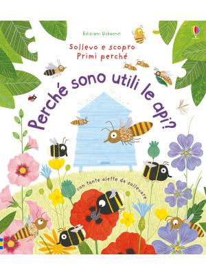 Perché sono utili le api? Ediz. illustrata