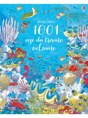 1001 cose da trovare nel mare. Ediz. a colori