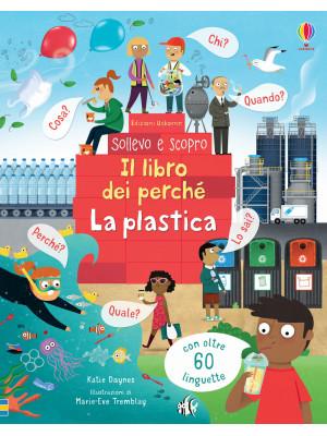 La plastica. Il libro dei perché. Ediz. a colori