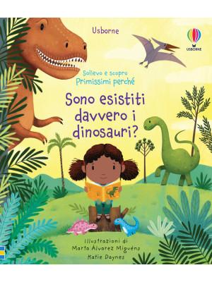 Sono esistiti davvero i dinosauri? Sollevo e scopro. Primissimi perché. Ediz. a colori