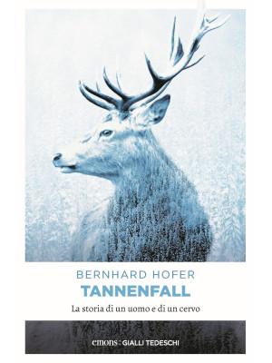 Tannenfall. La storia di un uomo e di un cervo