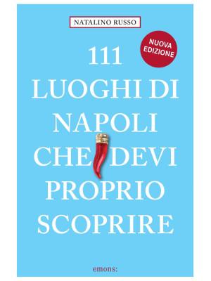 111 luoghi di Napoli che devi proprio scoprire. Nuova ediz.