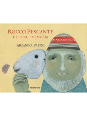 Rocco Pescante e il pesce memoria. Ediz. a colori