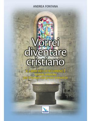 Catecumenato per adulti. Vol. 2: Vorrei diventare cristiano. Il libro dei catecumeni. Primo tempo