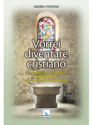 Catecumenato per adulti. Vol. 3: Vorrei diventare cristiano. Il libro dei catecumeni. Secondo tempo