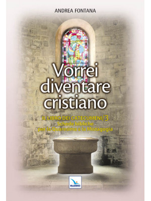 Catecumenato per adulti. Vol. 4: Vorrei diventare cristiano. Il libro dei catecumeni. Quaresima e mistagogia