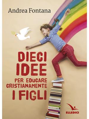 Dieci idee per educare cristianamente