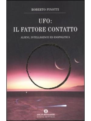 UFO. Il fattore contatto. Alieni, intelligence ed esopolitica