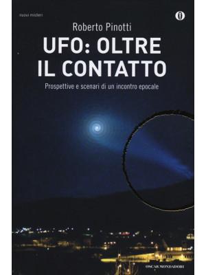 UFO: oltre il contatto. Prospettive e scenari di un incontro epocale
