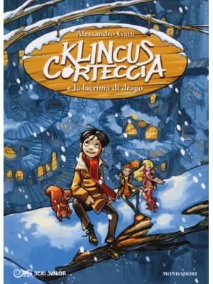 Klincus Corteccia e la lacrima di drago. Ediz. illustrata. Vol. 1