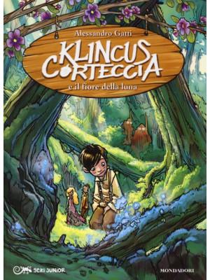 Klincus Corteccia e il fiore della luna. Ediz. illustrata. Vol. 2