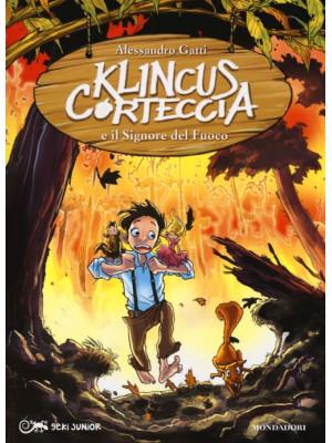 Klincus Corteccia e il signore del fuoco. Ediz. illustrata. Vol. 4