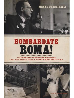 Bombardate Roma! Guareschi contro De Gasperi: uno scandalo della storia repubblicana