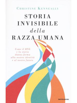 Storia invisibile della razza umana. Come il DNA e la storia danno forma alla nostra identità e al nostro futuro