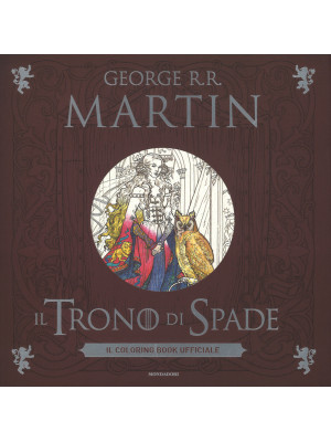 Il trono di spade. Il coloring book ufficiale. Ediz. illustrata