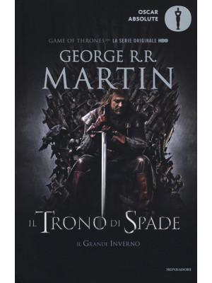 Il trono di spade. Libro primo delle Cronache del ghiaccio e del fuoco. Vol. 1: Il trono di spade-Il grande inverno