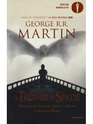 Il trono di spade. Libro quinto delle Cronache del ghiaccio e del fuoco. Vol. 5: I guerrieri del ghiaccio-I fuochi di Valyria-La danza dei draghi