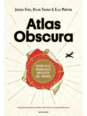 Atlas Obscura. Guida alle meraviglie nascoste del mondo. Ediz. a colori