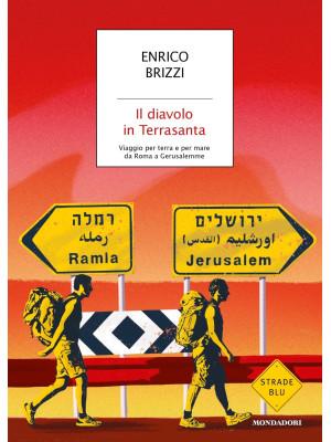 Il diavolo in Terrasanta. Viaggio per terra e per mare da Roma a Gerusalemme