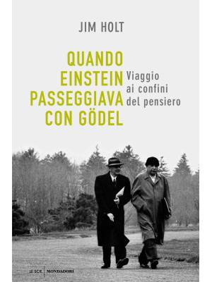 Quando Einstein passeggiava con Gödel. Viaggio ai confini del pensiero