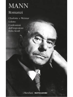 Romanzi. Vol. 2: Charlotte a Weimar-L'eletto-Confessioni dell'impostore Felix Krull