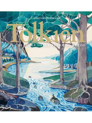 Tolkien. Il creatore della terra di mezzo. Ediz. a colori