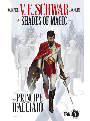 Il principe d'acciaio. Shades of magic. Vol. 1
