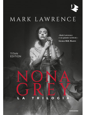Nona Grey. La trilogia. Titan edition