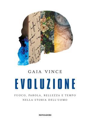 Evoluzione. Fuoco, parola, bellezza e tempo nella storia dell'uomo