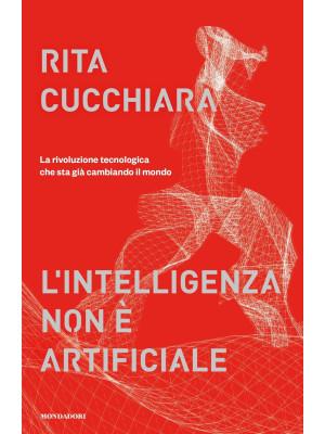 L'intelligenza non è artificiale. La rivoluzione tecnologica che sta già cambiando il mondo