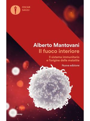 Il fuoco interiore. Il sistema immunitario e l'origine delle malattie. Nuova ediz.