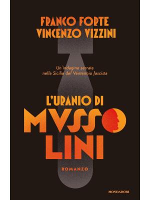 L'uranio di Mussolini. Un'indagine serrata nella Sicilia del Ventennio fascista