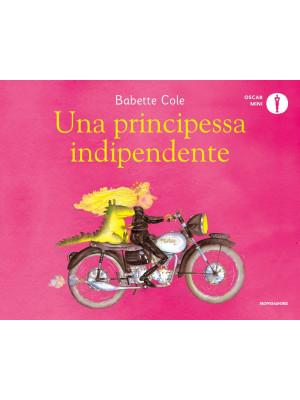 Una principessa indipendente. Ediz. illustrata
