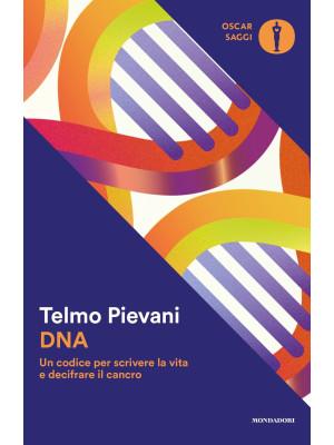 DNA. Un codice per scrivere la vita e decifrare il cancro