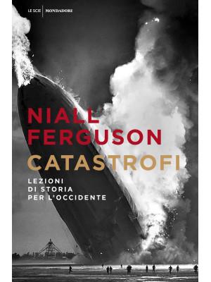 Catastrofi. Lezioni di storia per l'Occidente