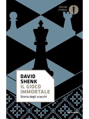Il gioco immortale. Storia degli scacchi