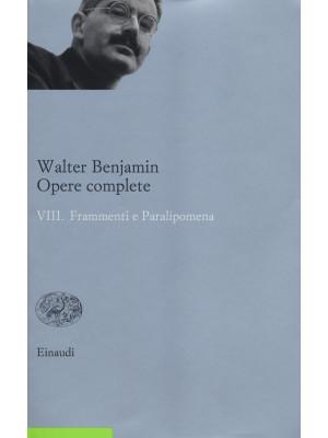 Opere complete. Vol. 8: Frammenti e paralipomena
