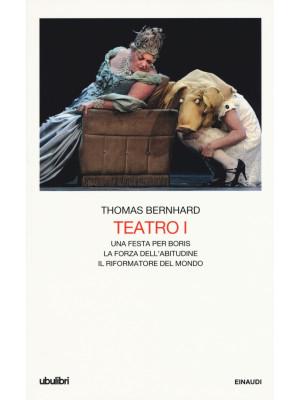 Teatro. Vol. 1: Una festa per Boris-La forza dell'abitudine-Il riformatore del mondo