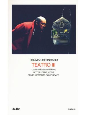 Teatro. Vol. 3: L'apparenza inganna-Ritter Dene Voss-Semplicemente complicato