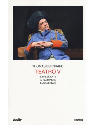 Teatro. Vol. 5: Il Presidente-Il teatrante-Elisabetta II