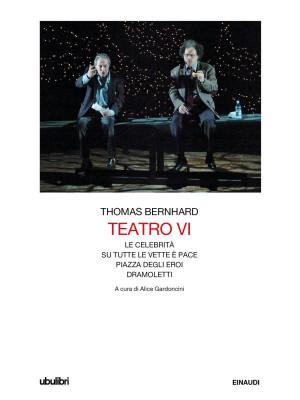 Teatro. Vol. 6: Le celebrità-Su tutte le vette è pace-Piazza degli eroi-Dramoletti