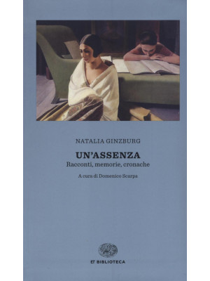 Un'assenza. Racconti, memorie, cronache 1933-1988