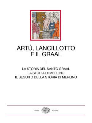 Artù, Lancillotto e il Graal. Vol. 1: La storia del Santo Graal. La storia di Merlino. Il seguito della storia di Merlino