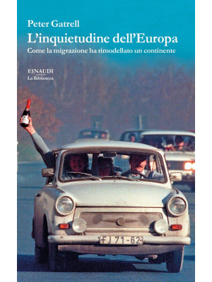 L'inquietudine dell'Europa. Come la migrazione ha rimodellato un continente