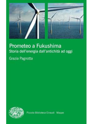 Prometeo a Fukushima. Storia dell'energia dall'antichità ad oggi
