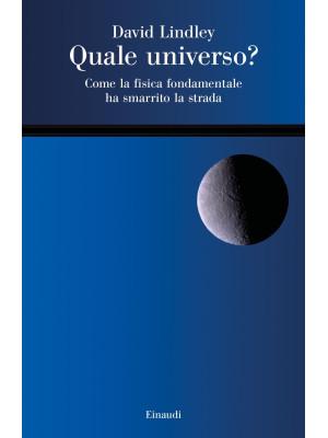 Quale universo? Come la fisica fondamentale ha smarrito la strada