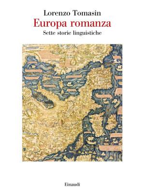 Europa romanza. Sette storie linguistiche