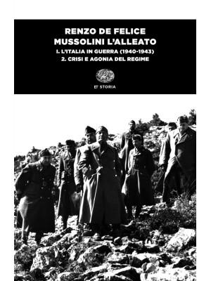 Mussolini l'alleato. Vol. 1/2: L' Italia in guerra (1940-1943). Crisi e agonia del regime